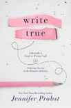Write True: A Bestseller's Guide to Writing Craft and Achieving Success in the Romance Industry book summary, reviews and downlod
