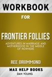 Frontier Follies: Adventures in Marriage and Motherhood in the Middle of Nowhere by Ree Drummond (Max Help Workbooks) book summary, reviews and downlod