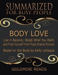 Body Love - Summarized for Busy People: Live In Balance, Weigh What You Want, and Free Yourself from Food Drama Forever: Based on the Book by Kelly LeVeque book summary, reviews and downlod