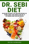 Dr. Sebi Diet: Dr Sebi Cure for Herpes, Stds, High Blood Pressure, Hiv, Asthma, Cancer, Lupus, Diabetes, Hair Loss, to Stop Smoking, Kidney and Other Diseases book summary, reviews and download
