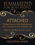 Attached - Summarized for Busy People: The New Science of Adult Attachment and How It Can Help You Find - and Keep - Love: Based on the Book by Amir Levine book summary, reviews and downlod