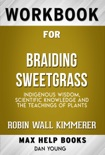 Braiding Sweetgrass: Indigenous Wisdom, Scientific Knowledge and the Teachings of Plants by Robin Wall Kimmerer (MaxHelp Workbooks) book summary, reviews and downlod