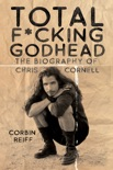 Total F*cking Godhead: The Biography of Chris Cornell book summary, reviews and download