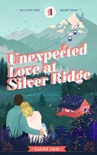Unexpected Love at Silver Ridge: A Sweet Small Town Romance book summary, reviews and download
