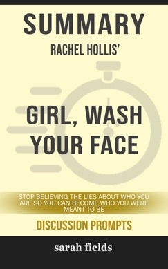 Summary of Girl, Wash Your Face: Stop Believing the Lies About Who You Are so You Can Become Who You Were Meant to Be by Rachel Hollis (Discussion Prompts) E-Book Download