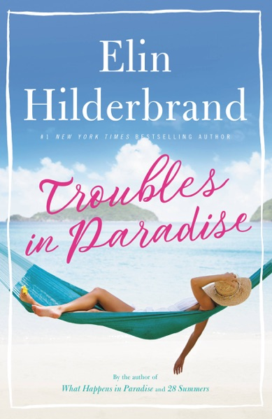 Troubles in Paradise by Elin Hilderbrand Book Summary, Reviews and E-Book Download
