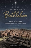 Let Us Go Now to Bethlehem book summary, reviews and download