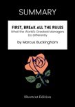 SUMMARY - First, Break All The Rules: What the World's Greatest Managers Do Differently by Marcus Buckingham book summary, reviews and downlod
