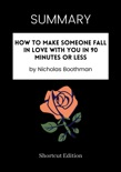SUMMARY - How to Make Someone Fall in Love With You in 90 Minutes or Less by Nicholas Boothman book summary, reviews and downlod