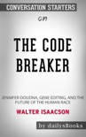 The Code Breaker: Jennifer Doudna, Gene Editing, and the Future of the Human Race by Walter Isaacson: Conversation Starters book summary, reviews and downlod