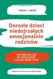 Dorosłe dzieci niedojrzałych emocjonalnie rodziców book summary, reviews and downlod
