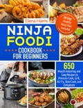 Ninja Foodi Cookbook For Beginners: 650 Mouth-Watering and Easy Recipes to Pressure Cook, Grill, Air Fry, Slow Cook, and Dehydrate book summary, reviews and download