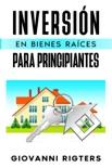 Inversión En Bienes Raíces Para Principiantes resumen del libro