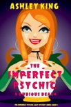 The Imperfect Psychic: A Dubious Death (The Imperfect Psychic Cozy Mystery Series—Book 1) book summary, reviews and download