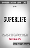 SuperLife: The 5 Forces That Will Make You Healthy, Fit, and Eternally Awesome by Darin Olien: Conversation Starters book summary, reviews and downlod