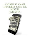 CÓMO GANAR DINERO CON EL MÓVIL (GRATIS) e-book
