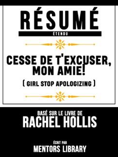 Resume Etendu: Cesse De T'excuser, Mon Amie! (Girl Stop Apologizing) - Base Sur Le Livre De Rachel Hollis E-Book Download