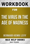 The Virus in the Age of Madness by Bernard-Henri Levy (MaxHelp Workbooks) book summary, reviews and downlod