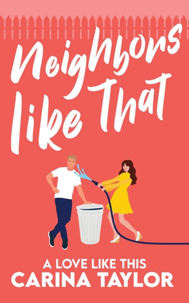 Neighbors Like That by Carina Taylor Book Summary, Reviews and E-Book Download