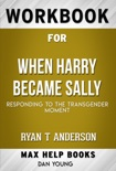 When Harry Became Sally Responding to the Transgender Moment by Ryan T Anderson (MaxHelp Workbooks) book summary, reviews and downlod