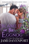 Blame it on the Eggnog book summary, reviews and download