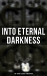 Into Eternal Darkness: 100+ Gothic Classics in One Edition book summary, reviews and downlod