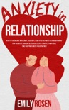 Anxiety in Relationship: How to Overcome Insecurity, Jealousy, Fear of Attachment or Abandonment – STOP Negative Thinking & Resolve Couple Conflicts with Ease – Find Happiness with Your Partner book summary, reviews and download
