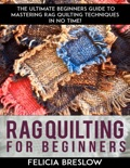 Rag Quilting For Beginners book summary, reviews and download