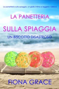 La panetteria sulla spiaggia: Un biscotto disastroso (La panetteria sulla spiaggia, un giallo intimo e leggero—Libro 6) E-Book Download