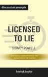Licensed to Lie: Exposing Corruption in the Department of Justice by Sidney Powell (Discussion Prompts) book summary, reviews and downlod