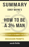 Summary of How to Be a 3% Man, Winning the Heart of the Woman of Your Dreams by Corey Wayne (Discussion Prompts) book summary, reviews and downlod