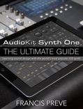 AudioKit Synth One: The Ultimate Guide book summary, reviews and download