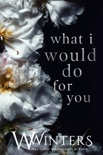 What I Would Do For You book summary, reviews and downlod