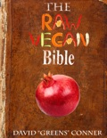 The Raw Vegan Bible: Detoxify Your Body and Achieve a Higher Level of Consciousness With Raw Vegan Foods book summary, reviews and download
