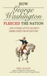 How George Washington Fleeced the Nation book synopsis, reviews