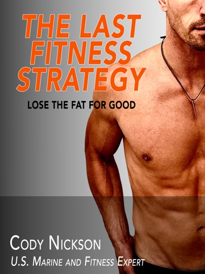 The Last Fitness Strategy by Cody Nickson Book Summary, Reviews and E-Book Download