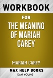 The Meaning of Mariah Carey by Mariah Carey (Max Help Workbooks) book summary, reviews and downlod