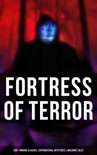 Fortress of Terror: 550+ Horror Classics, Supernatural Mysteries & Macabre Tales book summary, reviews and downlod