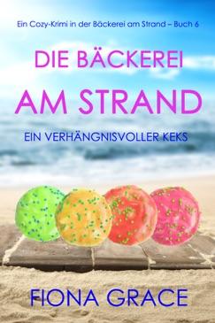 Die Bäckerei am Strand: Ein verhängnisvoller Keks (Ein Cozy-Krimi in der Bäckerei am Strand – Buch 6) E-Book Download