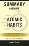 Summary of Atomic Habits: An Easy & Proven Way to Build Good Habits & Break Bad Ones by James Clear (Discussion Prompts) book summary, reviews and downlod