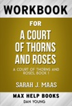 A Court of Thorns and Roses by Sarah J. Maas (MaxHelp Workbooks) book summary, reviews and downlod