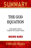 The God Equation: The Quest for a Theory of Everything by Michio Kaku: Summary by Fireside Reads book summary, reviews and downlod