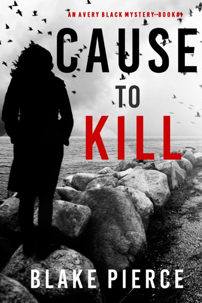 Cause to Kill (An Avery Black Mystery—Book 1) by Blake Pierce Book Summary, Reviews and E-Book Download