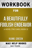 A Beautifully Foolish Endeavor: A Novel (The Carls) by hank green (MaxHelp Workbooks) book summary, reviews and downlod