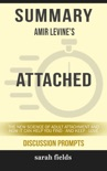 Summary of Attached: The New Science of Adult Attachment and How It Can Help YouFind - and Keep - Love by Amir Levine (Discussion Prompts) book summary, reviews and downlod