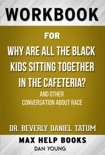 Why Are All the Black Kids Sitting Together in the Cafeteria? by Beverly Daniel Tatum (Max Help Workbooks) book summary, reviews and downlod