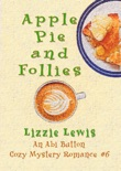 Apple Pie and Follies An Abi Button Cozy Mystery Romance #6 book summary, reviews and download