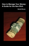 How to Manage Your Money: A Guide for the Non-Rich book summary, reviews and downlod