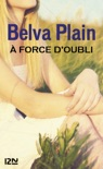 A force d'oubli book summary, reviews and downlod