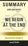 We Begin at the End by Chris Whitaker (Discussion Prompts) book summary, reviews and downlod